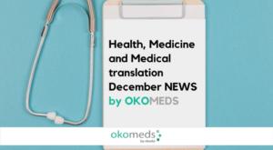 HEALTH, MEDICINE AND MEDICAL TRANSLATION SERVICES DECEMBER NEWS BY OKOMEDS
