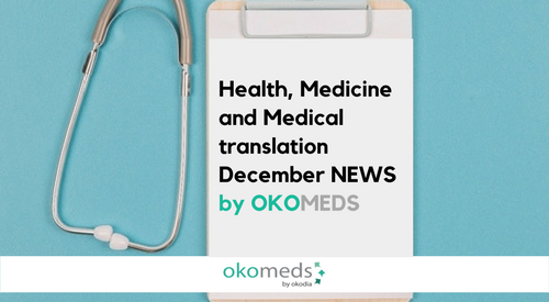 HEALTH, MEDICINE AND MEDICAL TRANSLATION SERVICES DECEMBER NEWS BY OKOMEDS